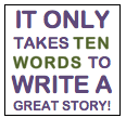 It only takes ten words to write a great story!